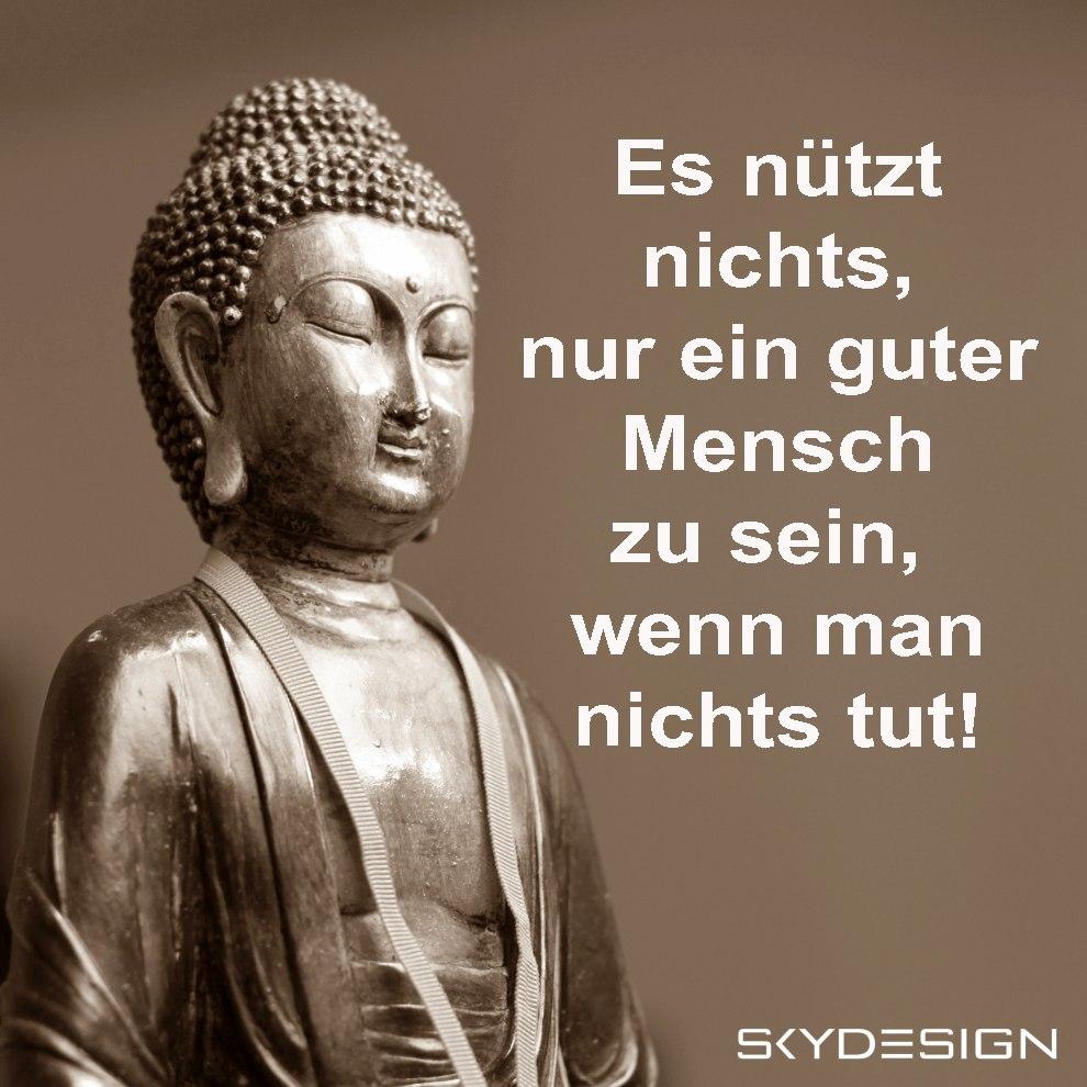 Es nützt nichts nur ein guter Mensch zu sein wenn man nichts tut Buddha - Die beliebtesten 20 Buddha Zitate & Sprüche