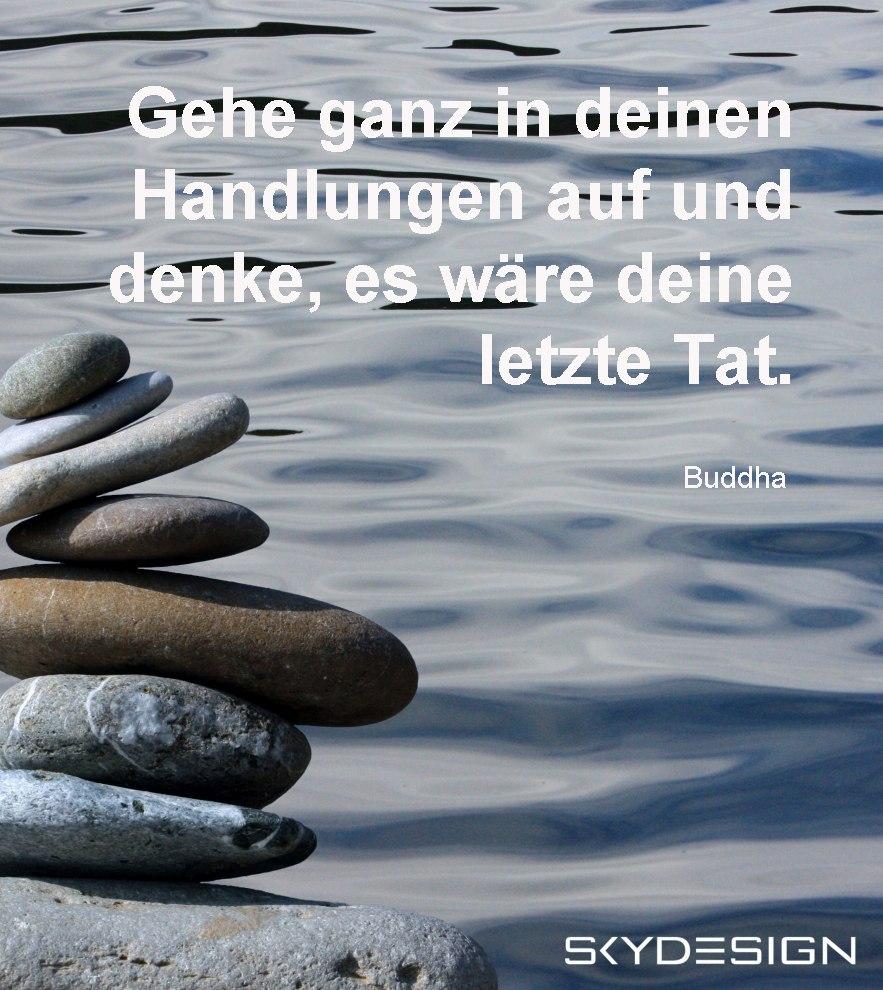 Gehe ganz in deinen Handlungen auf und denke es wäre deine letzte Tat Buddha Zitate - Die beliebtesten 20 Buddha Zitate & Sprüche