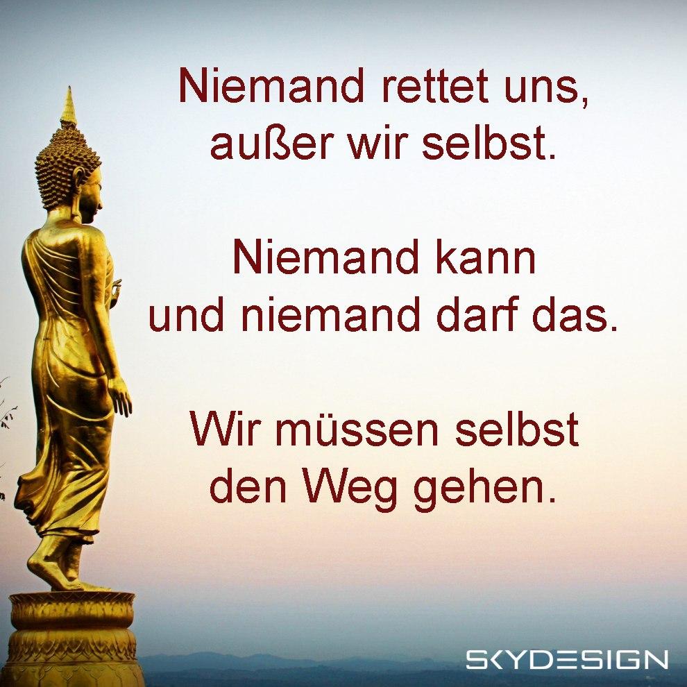 Niemand rettet uns außer wir selbst Niemand kann und niemand darf das Wir müssen selbst den Weg gehen Buddha - Die beliebtesten 20 Buddha Zitate & Sprüche