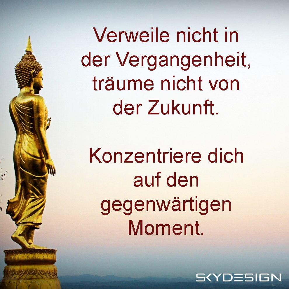Verweile nicht in der Vergangenheit träume nicht von der Zukunft Konzentriere dich auf den gegenwärtigen Moment Buddha - Die beliebtesten 20 Buddha Zitate & Sprüche