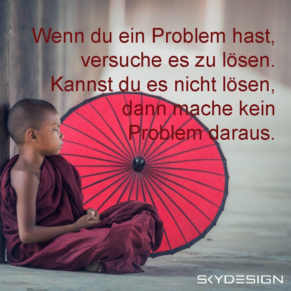 Wenn du ein Problem hast versuche es zu lösen Kannst du es nicht lösen dann mache kein Problem daraus Buddha - Die beliebtesten 20 Buddha Zitate & Sprüche